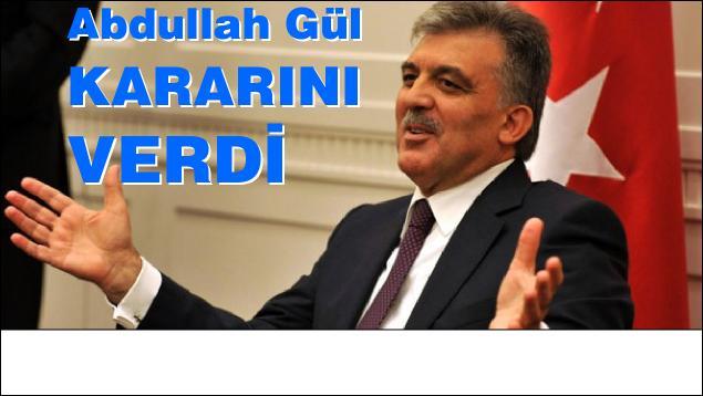 Abdullah Gül kararını verdi.