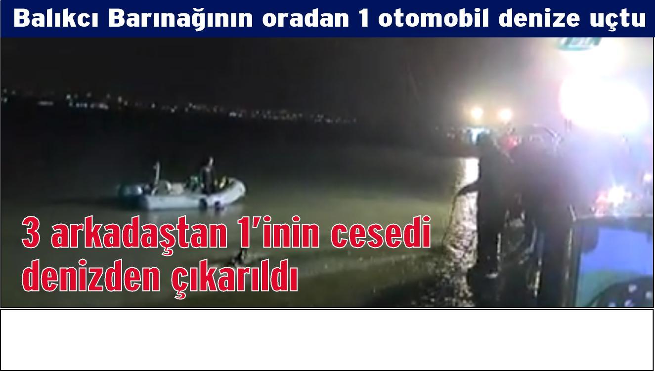 Denize düşen araçtan bir kişinin cesedi çıkarıldı.